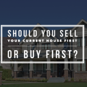 Should you sell your house first or buy first