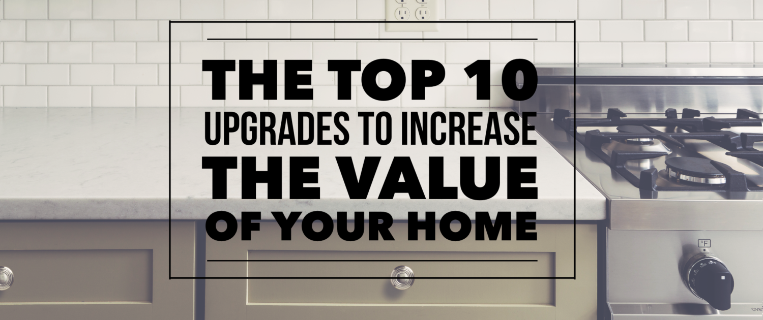 Top 10 Upgrades To Increase The Value Of Your Home