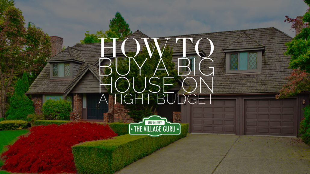 How to buy a big home on a tight budget