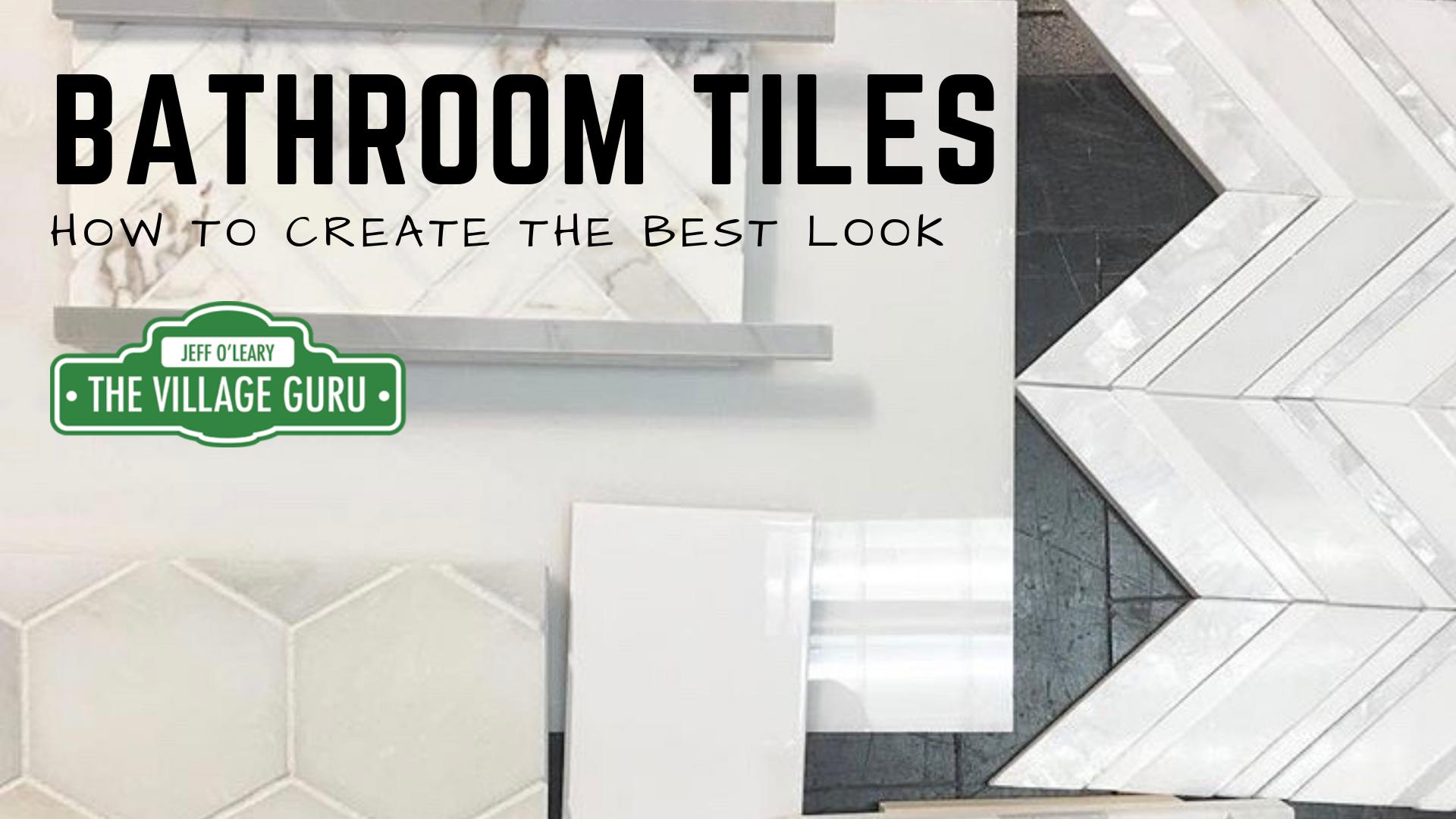 Bathroom Tiles: How to Create the Best Look • The Village Guru